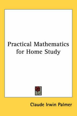 Practical Mathematics for Home Study by Claude Irwin Palmer