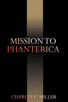 Mission to Phanterica by Charles E Miller, IV