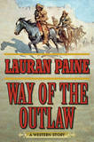 Way of the Outlaw: A Western Story by Lauran Paine