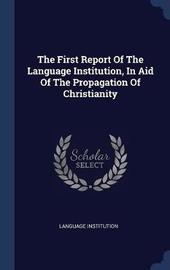 The First Report of the Language Institution, in Aid of the Propagation of Christianity by Language Institution image