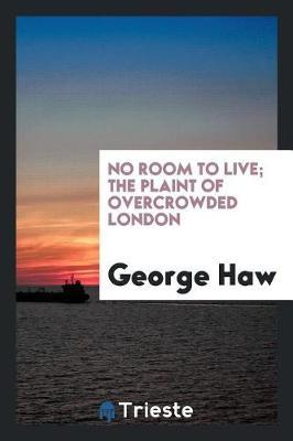 No Room to Live; The Plaint of Overcrowded London by George Haw