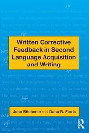 Written Corrective Feedback in Second Language Acquisition and Writing by John Bitchener