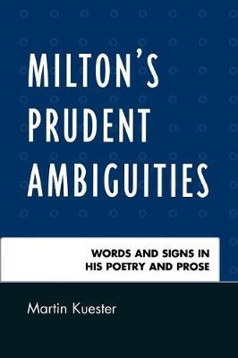 Milton's Prudent Ambiguities by Martin Kuester