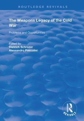 The Weapons Legacy of the Cold War by Dietrich Schroeer