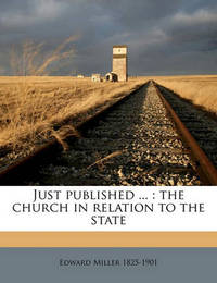 Just Published ...: The Church in Relation to the State Volume Talbot Collection of British Pamphlets by Edward Miller