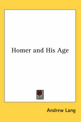 Homer and His Age by Andrew Lang