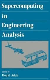 Supercomputing in Engineering Analysis by Hojjat Adeli