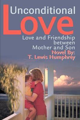 Unconditional Love: Love and Friendship Between Mother and Son by T. Lewis Humphrey image