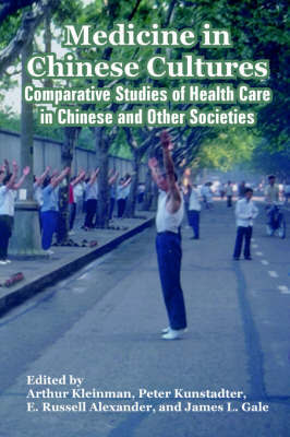 Medicine in Chinese Cultures: Comparative Studies of Health Care in Chinese and Other Societies by International Center Fogarty International Center