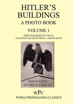 Hitler's Buildings - A Photo Book - Volume 1 - First Published in 1939 as 'Das Bauen Im Neuen Reich - Erster Band' image