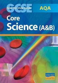 AQA GCSE Core Science (A and B) Spec by Step Guide by Nigel English
