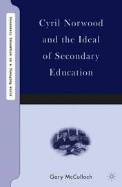 Cyril Norwood and the Ideal of Secondary Education by Gary McCulloch