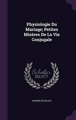 Physiologie Du Mariage; Petites Miseres de La Vie Conjugale by Honore de Balzac