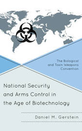 National Security and Arms Control in the Age of Biotechnology by Daniel M. Gerstein