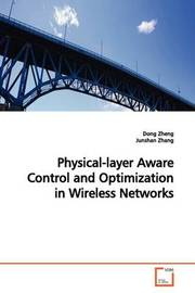 Physical-Layer Aware Control and Optimization in Wireless Networks by Dong Zheng image