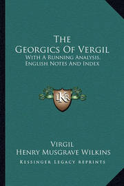 The Georgics of Vergil: With a Running Analysis, English Notes and Index by Virgil
