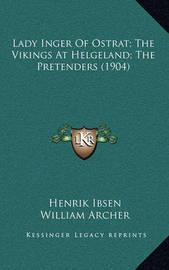 Lady Inger of Ostrat; The Vikings at Helgeland; The Pretenders (1904) by Henrik Johan Ibsen