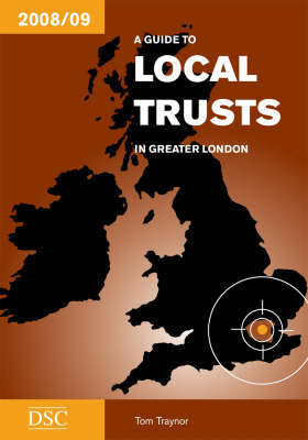 A Guide to Local Trusts in Greater London 2008/09 by Tom Traynor image