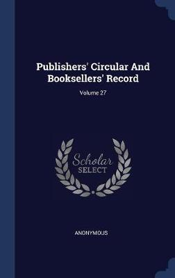 Publishers' Circular and Booksellers' Record; Volume 27 by * Anonymous image