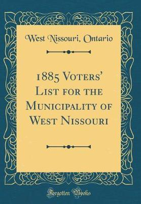 1885 Voters' List for the Municipality of West Nissouri (Classic Reprint) by West Nissouri Ontario