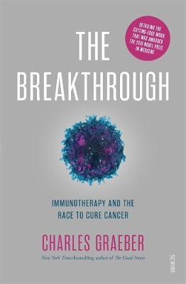 The Breakthrough: Immunotherapy and the Race to Cure Cancer by Charles Graeber