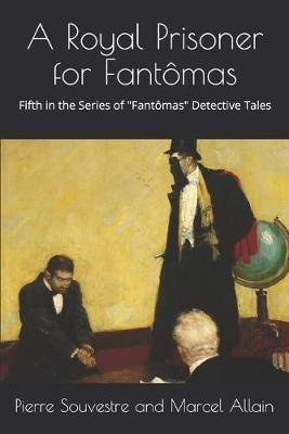 A Royal Prisoner for Fantomas by Marcel Allain