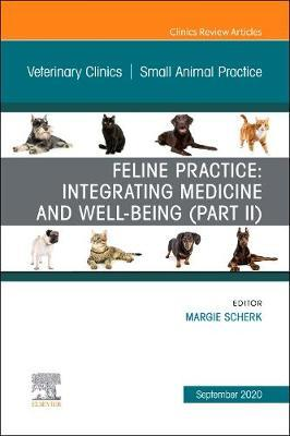 Feline Practice: Integrating Medicine and Well-Being (Part II), An Issue of Veterinary Clinics of North America: Small Animal Practice by Maggie Scherk