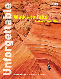 Unforgettable Walks To Take Before You Die by Clare Jones image