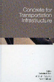 Concrete for Transportation Infrastructure by Ravindra K. Dhir