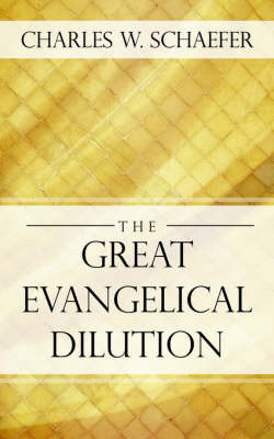 The Great Evangelical Dilution by Charles, W Schaefer image