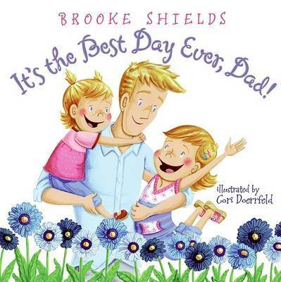 It's the Best Day Ever, Dad! by Brooke Shields