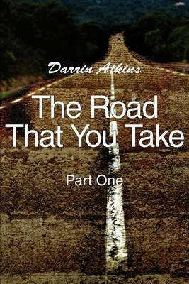 The Road That You Take: Part One by Darrin Atkins