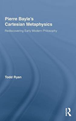 Pierre Bayle's Cartesian Metaphysics by Todd Ryan image