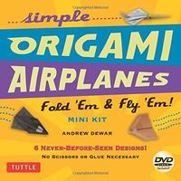 Simple Origami Airplanes Mini Kit: Fold 'em & Fly 'Em! by Andrew Dewar