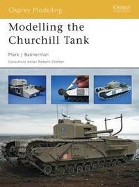 Modelling the Churchill Tank by Mark Bannerman