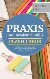 Praxis Core Academic Skills for Educators (5712, 5722, 5732) Flash Cards by Praxis Core Exam Prep Team
