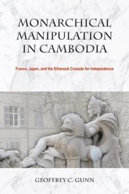 Monarchical Manipulation in Cambodia by Geoffrey C. Gunn
