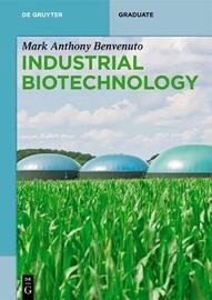 Industrial Biotechnology by Mark Anthony Benvenuto