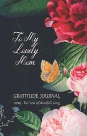 To My Lovely Mom Gratitude Journal 2019 - The Year of Mindful Living by Rainbow Notebooks