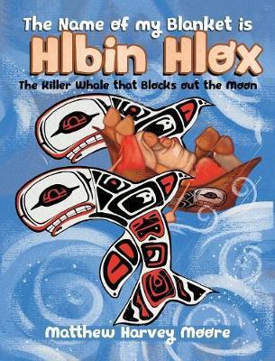 The Name of my Blanket is Hlbin Hlox by Matthew Harvey Moore