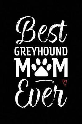 Best Greyhound Mom Ever by Arya Wolfe