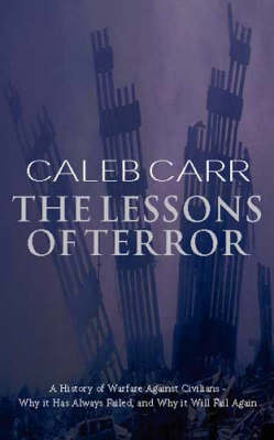 The Lessons of Terror: A History of Warfare Against Civilians by Caleb Carr image