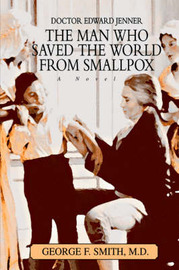The Man Who Saved the World from Smallpox by George F. Smith