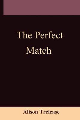 The Perfect Match by Alison Trelease image
