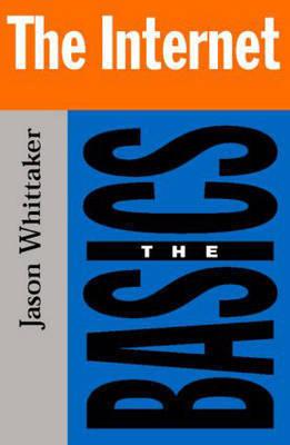 The Internet: the Basics by Jason Whittaker