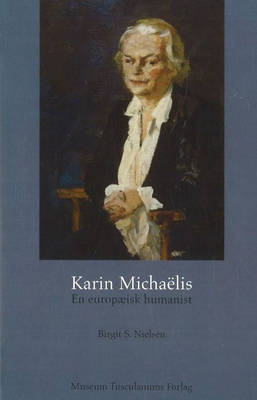 Karin Michaelis: En Europaeisk Humanist by Birgit S. Nielsen