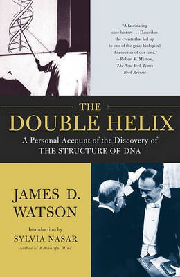 The Double Helix: A Personal Account of the Discovery of the Structure of DNA by James D Watson
