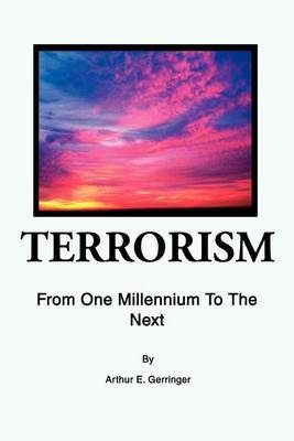 Terrorism: From One Millennium to the Next by Arthur E. Gerringer image