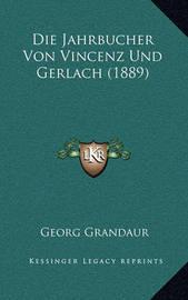 Die Jahrbucher Von Vincenz Und Gerlach (1889) by Georg Grandaur