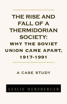 The Rise and Fall of a Thermidorian Society: A Case Study by Leslie Herzberger
